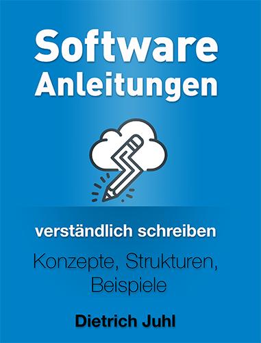 Software-Anleitungen verständlich schreiben, Software Manuals, Onlinehilfe, Dietrich Juhl